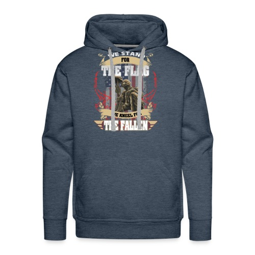 WE STAND FOR THE FLAG WE KNEEL FOR THE FALLEN - Men's Premium Hoodie