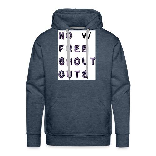 No free shout outs - Men's Premium Hoodie