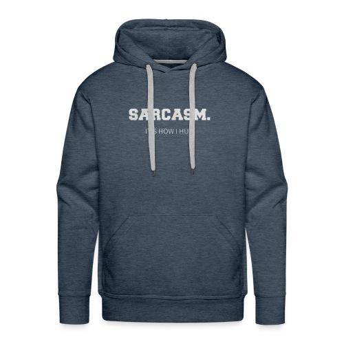 SARCASM ITS HOW I HUG - Men's Premium Hoodie