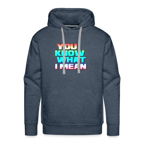 You Know What I Mean - Men's Premium Hoodie