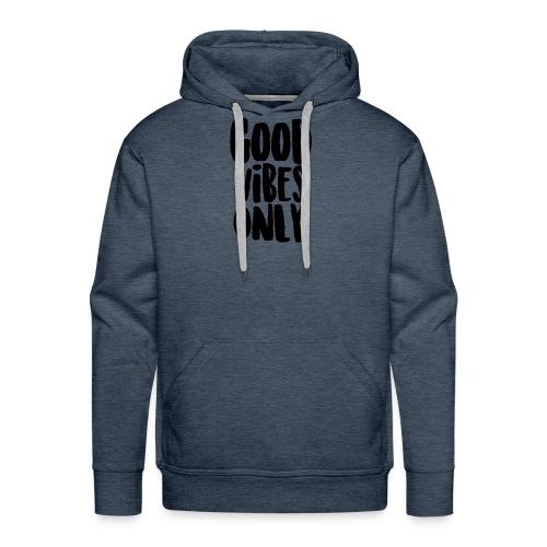Good Vibes Only - Men's Premium Hoodie