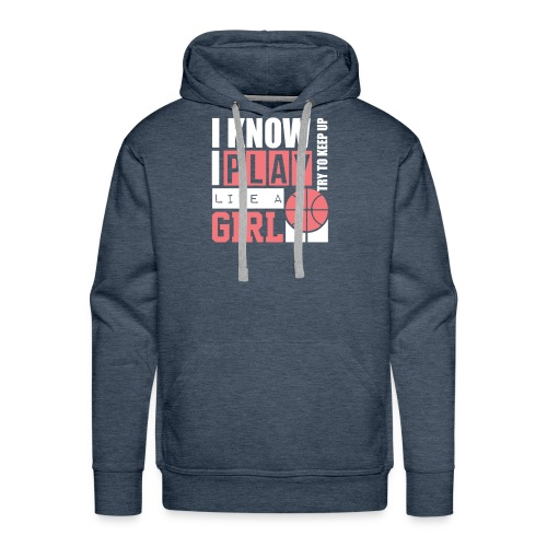 I Know I Play Like A Girl: Try To Keep Up T Shirt - Men's Premium Hoodie
