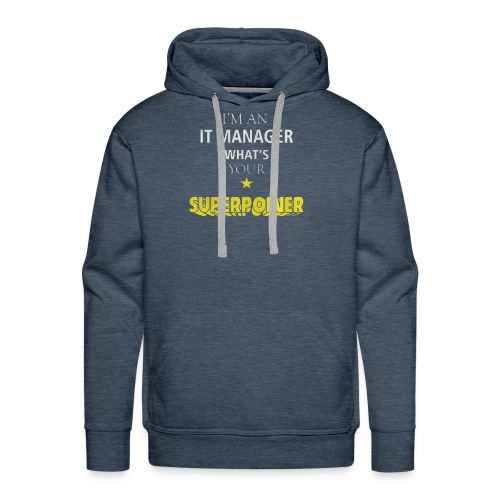 I'M AN IT MANAGER WHAT'S YOUR SUPERPOWER - Men's Premium Hoodie
