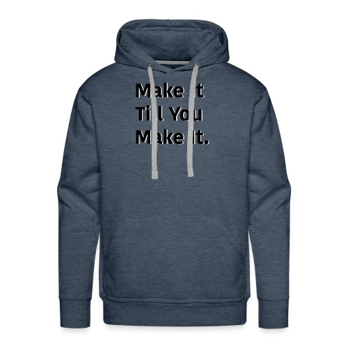Make It Till You Make It. - Men's Premium Hoodie