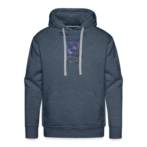 One rule - Don't get caught - Men's Premium Hoodie