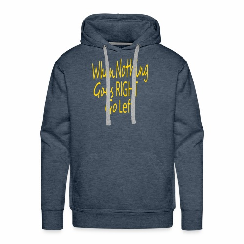 When Nothing Goes RIGHT - Men's Premium Hoodie