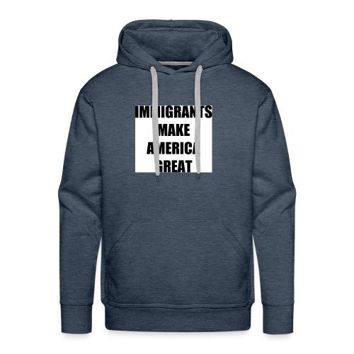 Immigrants make america great - Men's Premium Hoodie
