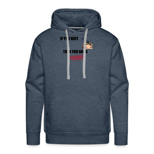 If you hate me, you are a... - Men's Premium Hoodie