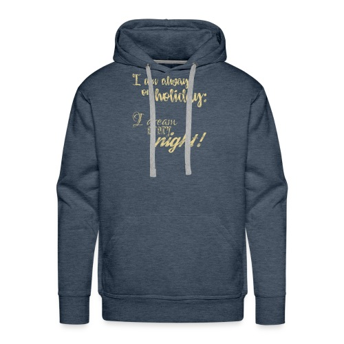 Always on Holiday: Dream Every Night Vintage Text - Men's Premium Hoodie