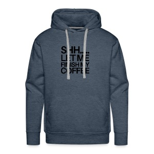 SHH Let me finish Coffee Mug - Men's Premium Hoodie