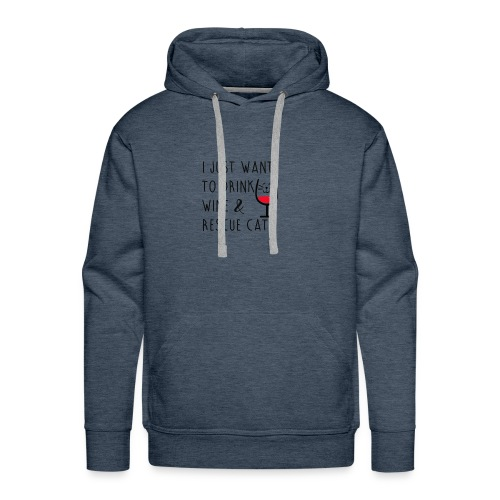 I just want to Drink Wine and Rescue Cats - Men's Premium Hoodie