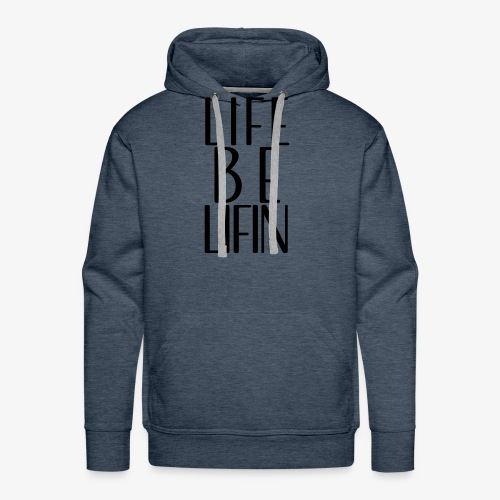 LIFE BE LIFIN - Men's Premium Hoodie