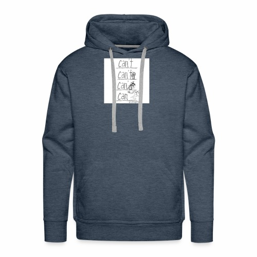 CAN'T to CAN - Men's Premium Hoodie