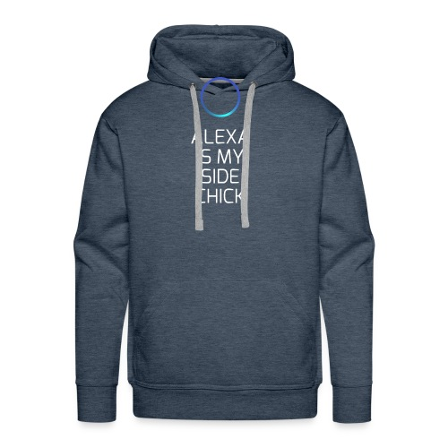 Alexa Is My Side-Chick - Men's Premium Hoodie
