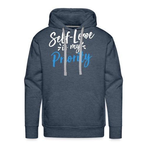Self-Love is My Priority Shirt Design - Men's Premium Hoodie