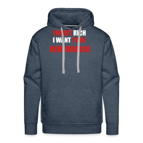 Forget Rich Be Remembred - Men's Premium Hoodie