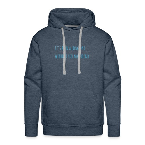 It's been a long day without you my friend - Men's Premium Hoodie