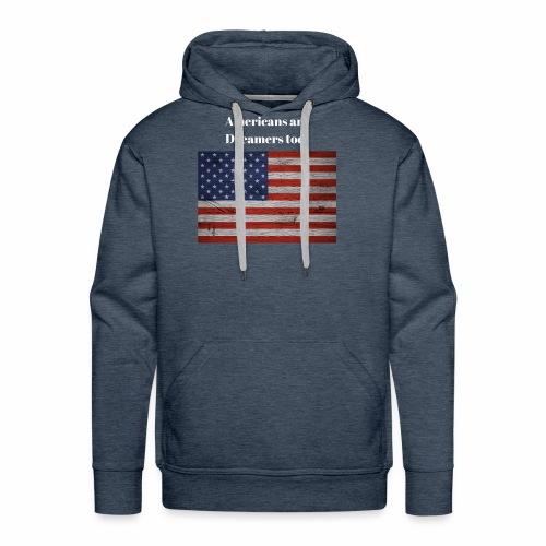 Americans are Dreamers too! - Men's Premium Hoodie