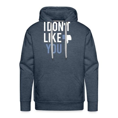 i don t like you - Men's Premium Hoodie