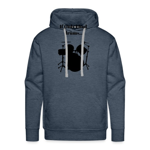 If Only I had drums... - Men's Premium Hoodie