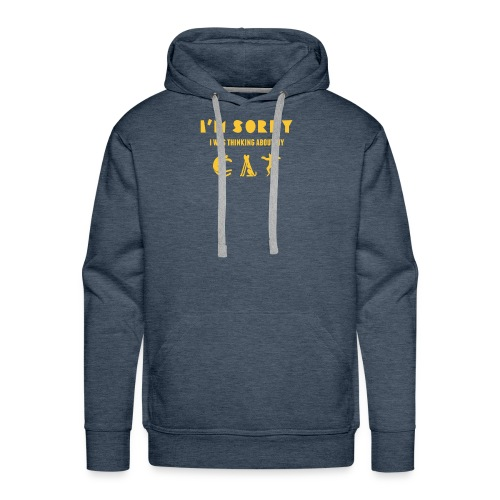 I'M SORRY I WAS THINKING ABOUT MY CAT - Men's Premium Hoodie