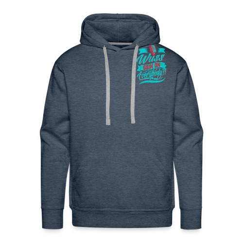 Wuss Goin On - Men's Premium Hoodie