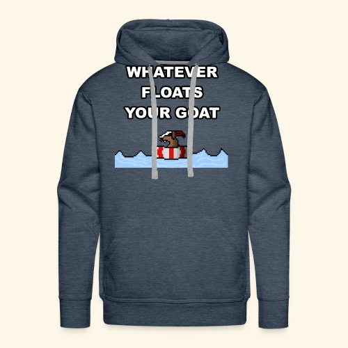 Whatever Floats Your Goat! - Men's Premium Hoodie