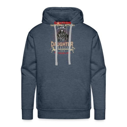 CAUTION TAMPERING WITH MY DAUGHTER IS HAZARDOUS - Men's Premium Hoodie