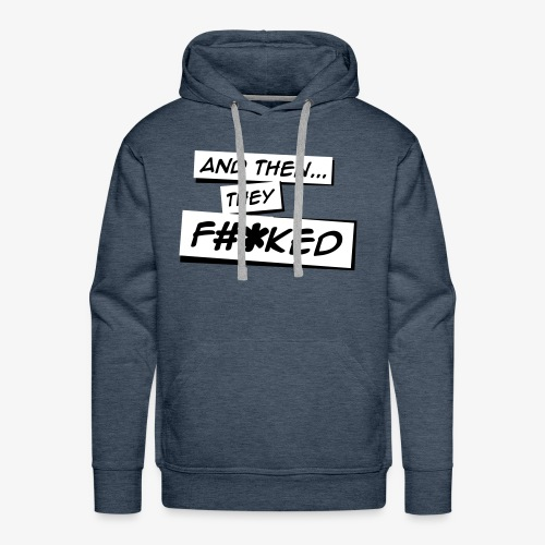 And Then They FKED Logo - Men's Premium Hoodie