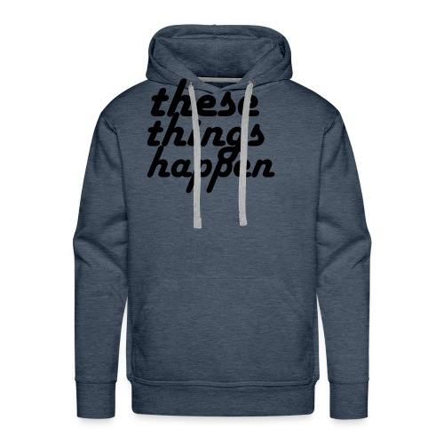 these things happen - Men's Premium Hoodie