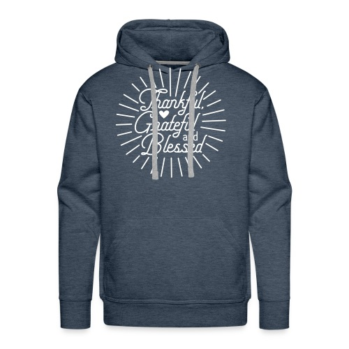 Thankful, Grateful and Blessed Design - Men's Premium Hoodie