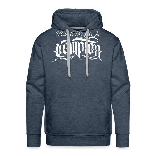 born and raised in Compton - Men's Premium Hoodie