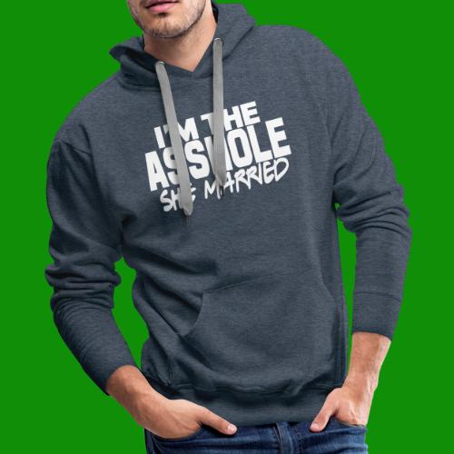 A@$hole She Married - Men's Premium Hoodie