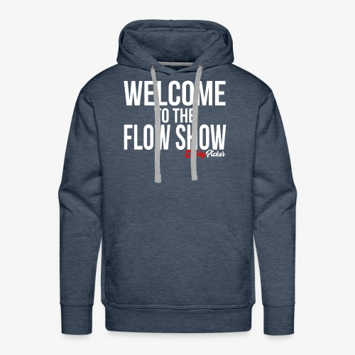 Welcome To The Flow Show - Men's Premium Hoodie
