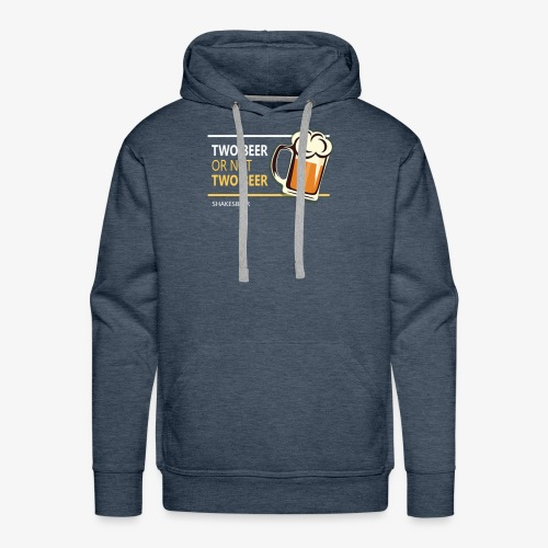 Two beer or not tWo beer - Men's Premium Hoodie