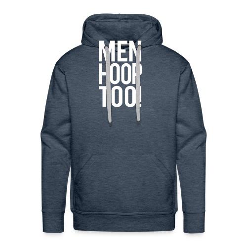 White - Men Hoop Too! - Men's Premium Hoodie