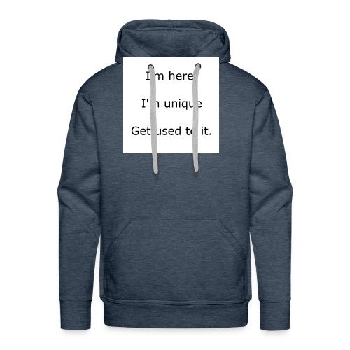 I'M HERE, I'M UNIQUE, GET USED TO IT - Men's Premium Hoodie