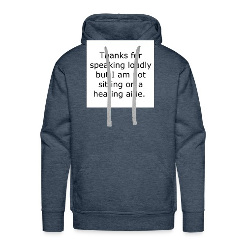 THANKS FOR SPEAKING LOUDLY BUT I AM NOT SITTING... - Men's Premium Hoodie