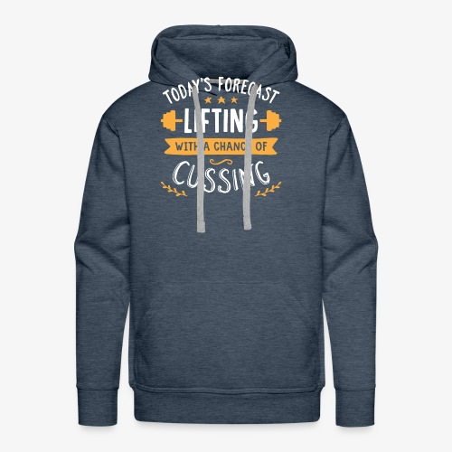 Today's Forecast Lifting With A Chance Of Cussing - Men's Premium Hoodie