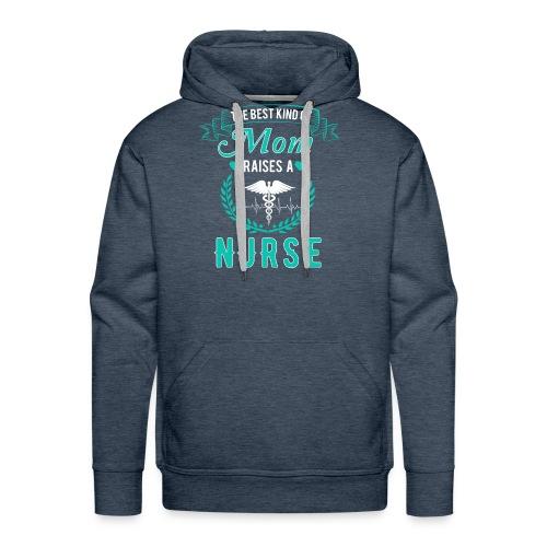 The Best Kind Of Mom Raises A Nurse T-Shirt For RN - Men's Premium Hoodie