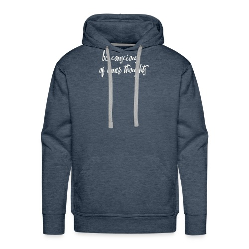 Be Conscious Of Inner Thoughts Mindfulness Sayings - Men's Premium Hoodie