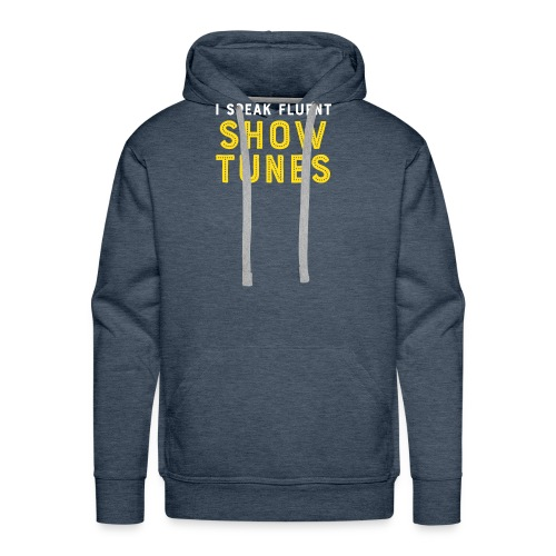 I Speak Fluent Show Tunes - Men's Premium Hoodie