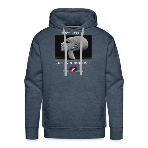 Don't Hate me! Let us be Brothers! - Men's Premium Hoodie