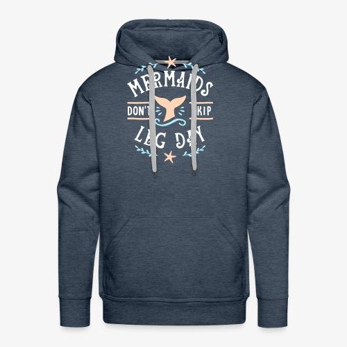 Mermaids Don't Skip Leg Day - Men's Premium Hoodie