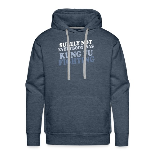 surely not everybody was kung fu fighting origin - Men's Premium Hoodie
