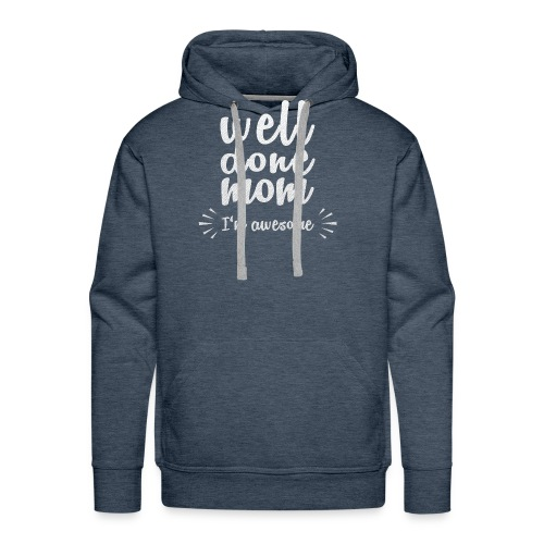 Well done mom - I'm awesome - Men's Premium Hoodie