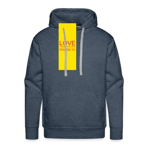 LOVE A WORD YOU GIVE POWER TO - Men's Premium Hoodie