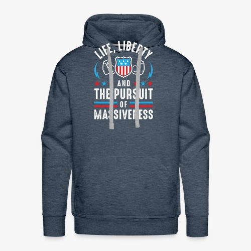 Life, Liberty And The Pursuit Of Massiveness - Men's Premium Hoodie