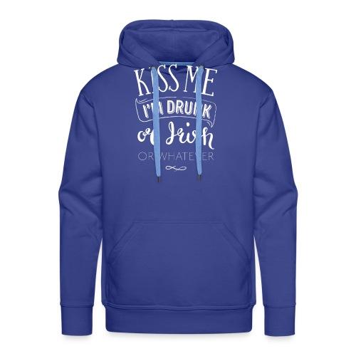 Kiss Me. I'm Drunk. Or Irish. Or Whatever. - Men's Premium Hoodie