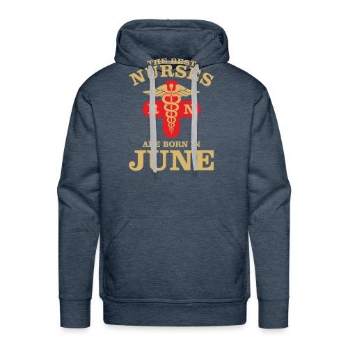 The Best Nurses are born in June - Men's Premium Hoodie